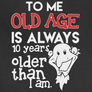 To me Old Age is always 10 years - Adjustable Apron