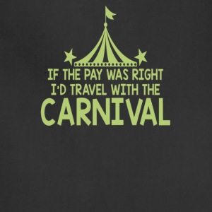 If The Pay Was Right I'd Travel With The Carnival - Adjustable Apron