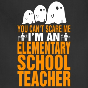 You Cant Scare Me Im Elementary School Teacher - Adjustable Apron
