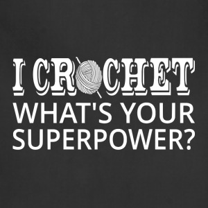 I Crochet What's Your Superpower? - Adjustable Apron
