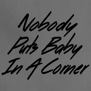 NOBODY PUTS BABY IN A CORNER - Adjustable Apron