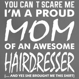 You Cant Scare Me Proud Mom Awesome Hairdresser - Adjustable Apron