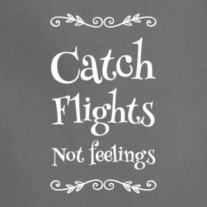 Catch flights not feelings - Adjustable Apron