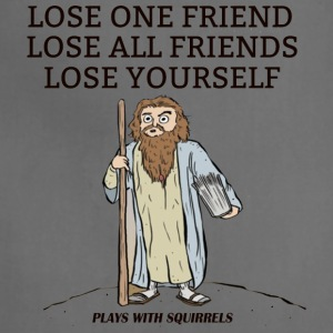 LOSE ONE FRIEND LOSE ALL FRIENDS LOSE YOURSELF - Adjustable Apron