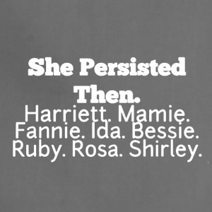 She Persisted Then Shirt - Adjustable Apron