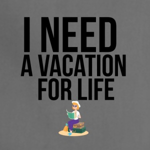 I need a vacation for life - Adjustable Apron