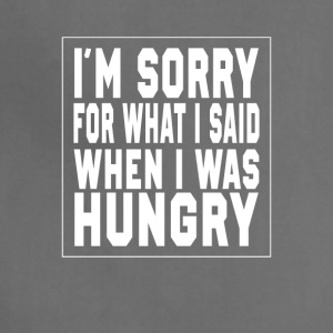 I'm sorry for what I said, I was hungry Gift - Adjustable Apron