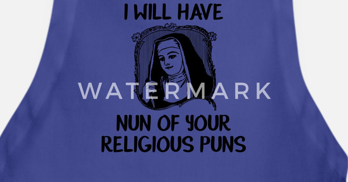 Religious I Will Have Nun Of Your Religious Puns Apron   Spreadshirt
