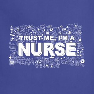 Trust Me I'm a Nurse Tee-Hoodie-Jacket-Mug-ToteBag - Adjustable Apron