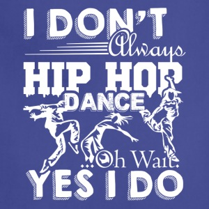Always Hip Hop Dance Shirts - Adjustable Apron