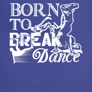 Born To Break Dance Shirt - Adjustable Apron
