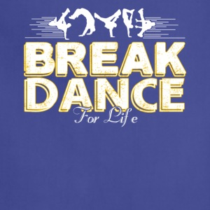 Break Dance For Life Shirt - Adjustable Apron