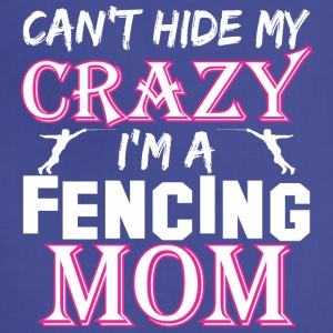 Cant Hide My Crazy Im A Fencing Mom - Adjustable Apron
