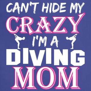 Cant Hide My Crazy Im A Diving Mom - Adjustable Apron