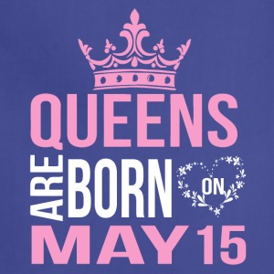 Queens are born on May 15 - Adjustable Apron
