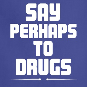 Say Perhaps To Drugs - Adjustable Apron