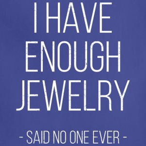 I have enough jewelry - said no one ever! - Adjustable Apron