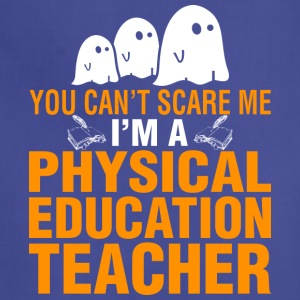 You Cant Scare Me Im PE Teacher Halloween - Adjustable Apron