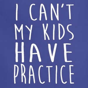 I Can't My Kid Have Practice T-Shirt - Adjustable Apron