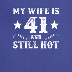My Wife Is 41 Still Hot 41 Year Old Wife - Adjustable Apron