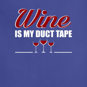 Wine Is My Duct Tape Wine Lover Gifts Shirt - Adjustable Apron