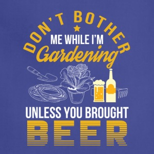 Dont Bother Garden Unless Brought Beer - Adjustable Apron