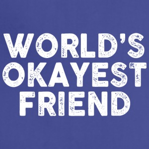 Worlds Okayest Friend - Adjustable Apron
