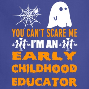 YOU CAN T SCARE ME I M AN EARLY CHILDHOOD EDUCATOR - Adjustable Apron