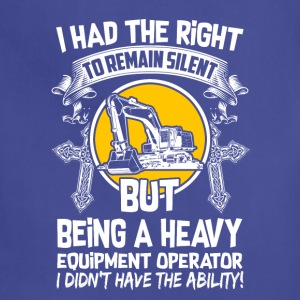 I Had The Right Heavy Equipment Operator T-Shirts - Adjustable Apron