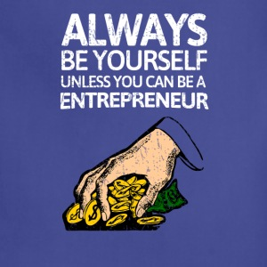 Always be youself unless you can be a entrepreneur - Adjustable Apron
