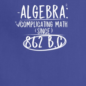 Algebra: Complicating Math Since 862 B.C Teachers - Adjustable Apron