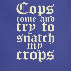 Cops come and try to snatch my crops - Adjustable Apron