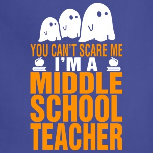 You Cant Scare Me Middle School Teacher Halloween - Adjustable Apron