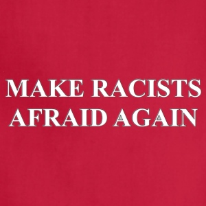 Make Racists Afraid Again - Adjustable Apron