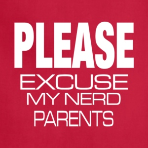 Please Excuse My Nerd Parents T Shirt - Adjustable Apron