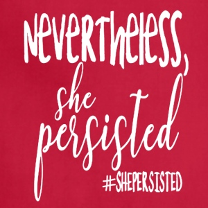 Nevertheless She Persisted Tee Shirt - Adjustable Apron