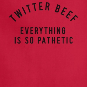 Twitter beef everything is so pathetic shirt - Adjustable Apron