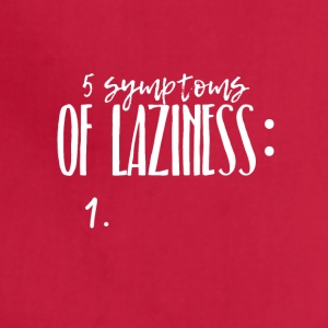 Five symptoms of Laziness - Adjustable Apron