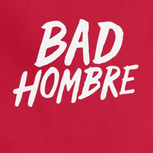 bad hombre - Adjustable Apron