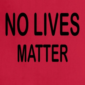 No lives matter - Adjustable Apron