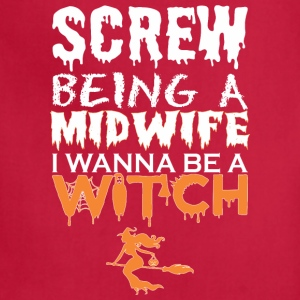 Screw Being Midwife Wanna Witch Halloween - Adjustable Apron