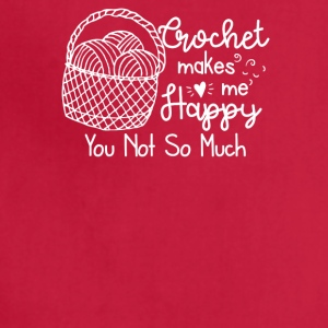 Crochet Makes Me Happy You Not So Much - Adjustable Apron