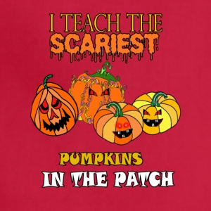 i teach the scariest pumpkins in the patch - Adjustable Apron