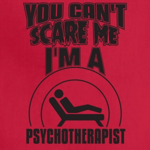 You Can't Scare Me I'M A Psychotherapist - Adjustable Apron