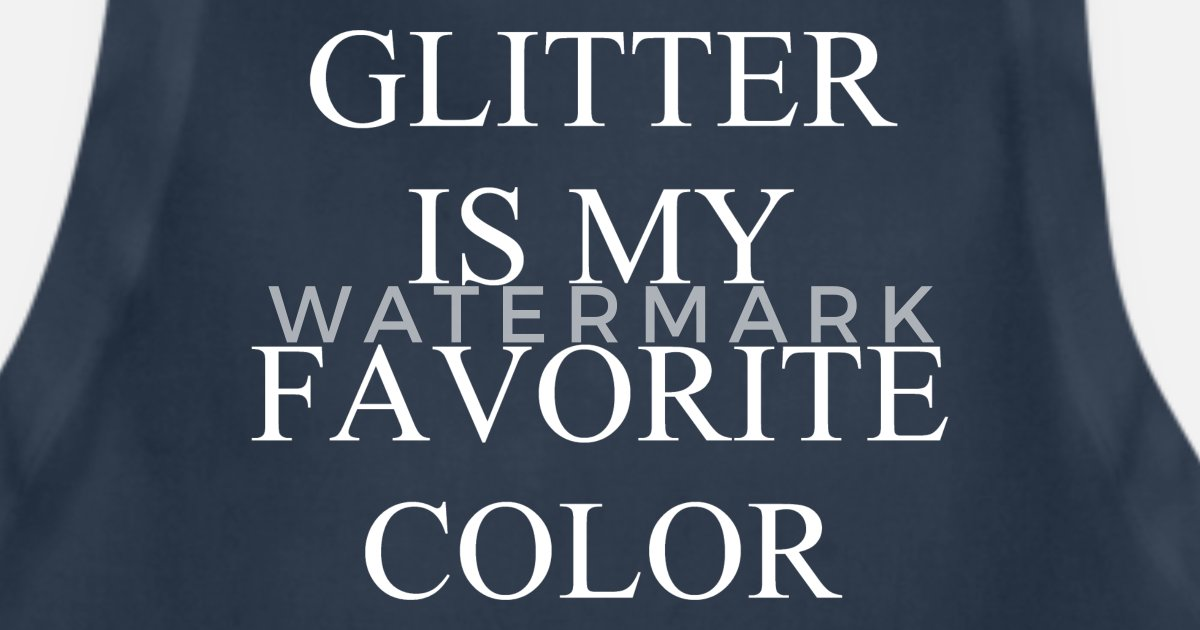 sports shoes ab31d c0860 Glitter is my favorite color Apron | Spreadshirt