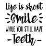 Life is short smile while you still have teeth - iPhone 7 Plus/8 Plus Rubber Case
