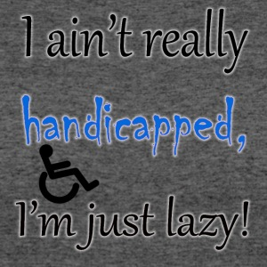 I ain't handicapped, i'm just lazy - Women's 50/50 T-Shirt
