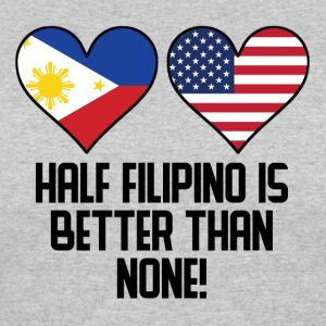 Half Filipino Is Better Than None - Women's 50/50 T-Shirt