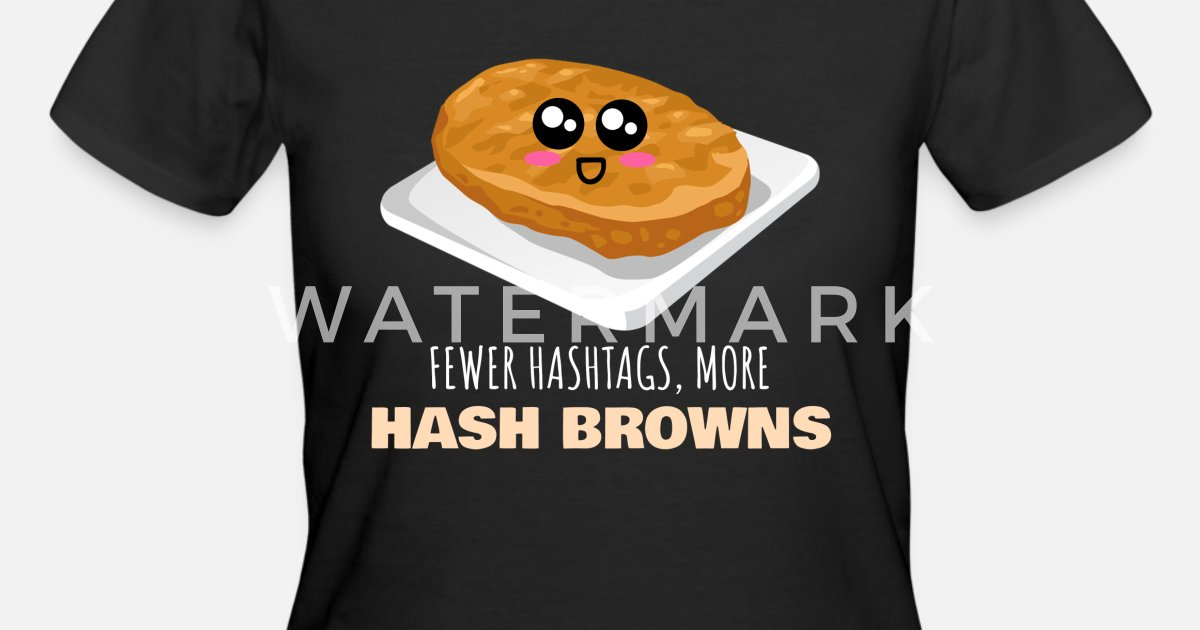 0a00a81f Fewer Hashtags More Hash Browns Funny Hash Brown Women's 50/50 T-Shirt    Spreadshirt