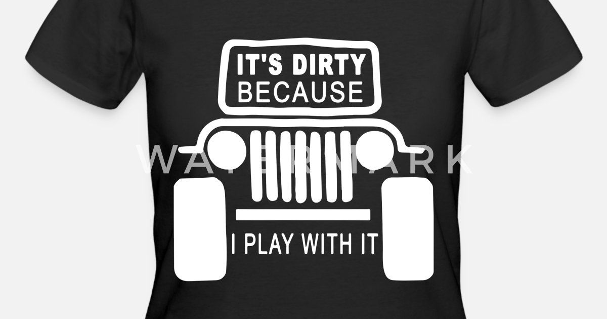 It's Dirty Because I Play With It - Jeep Vinyl Decal ...